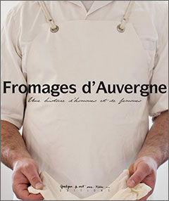Fromages d'Auvergne - Une histoire d'hommes et de femmes
