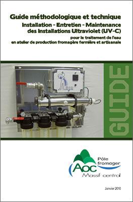 Guide méthodologique et technique / Installation - Entretien - Maintenance des installations Ultraviolet (UV-C) pour le traitement de l'eau en atelier de production fromagère fermière et artisanale